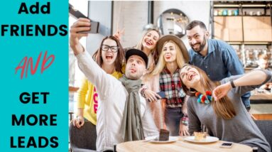 Add Friends and Get More Leads Right Now