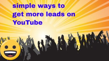 can you archive  simple ways to get more leads on YouTube