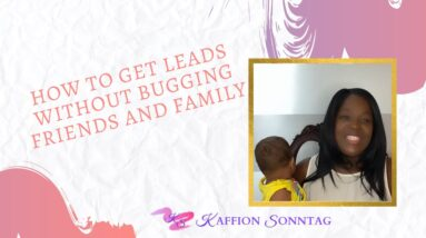 Get Leads Without Bugging Friends And Family
