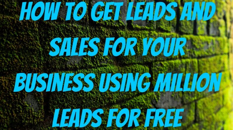 How To Get Leads And Sales For Your Business Using Million Leads For Free