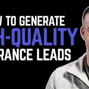 How To Generate High-Quality Insurance Leads!