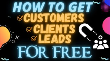 How To Get More Clients/Customers/leads For Free!
