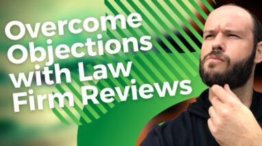 Use Law Firm Reviews to Overcome Objections & Close More Leads