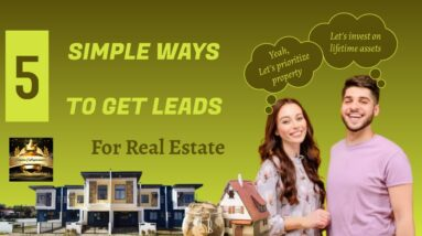 5 Proven Ways To Get More Leads For Real Estate - The Ultimate Guide