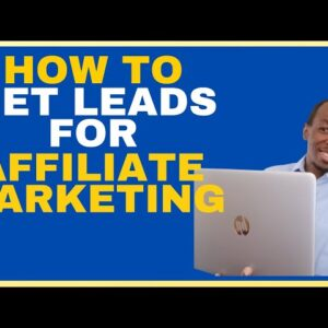 How To Get Leads For Affiliate Marketing