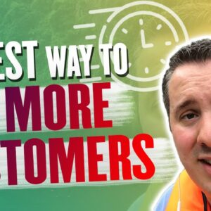 The Fastest Way To Get More Customers In Your Business